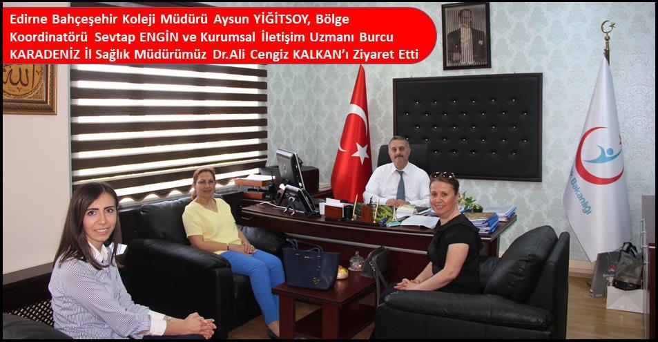 Edirne Bahçeşehir Koleji Müdürü Aysun YİĞİTSOY, Bölge Koordinatörü Sevtap ENGİN ve Kurumsal İletişim Uzmanı Burcu KARADENİZ İl Sağlık Müdürümüz Dr.Ali Cengiz KALKAN'ı Ziyaret Etti