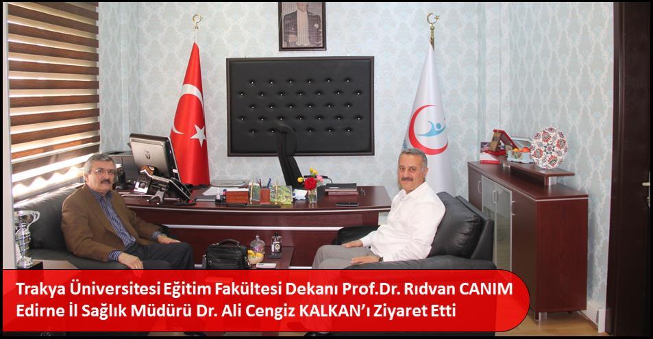 Trakya Üniversitesi Eğitim Fakültesi Dekanı Prof.Dr. Rıdvan CANIM  Edirne İl Sağlık Müdürü Dr. Ali Cengiz KALKAN'ı Ziyaret Etti