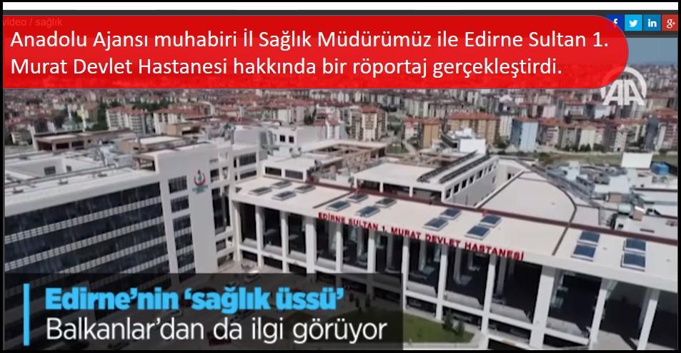 Anadolu Ajansı muhabiri Cihan DEMİRCİ İl Sağlık Müdürümüz Dr. Ali Cengiz Kalkan ile Edirne Sultan 1. Murat Devlet Hastanesi hakkında bir röportaj gerçekleştirdi.