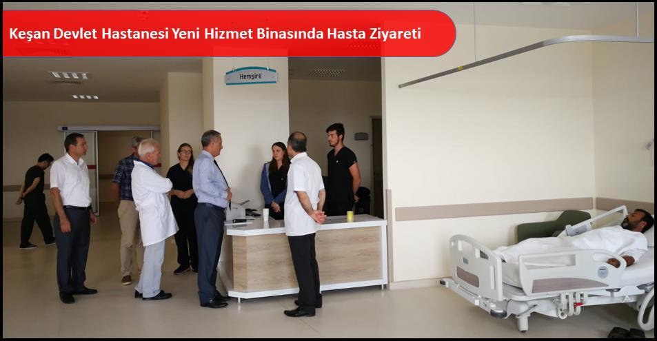 Keşan Devlet Hastanesi Yeni Hizmet Binasında Hasta Ziyareti