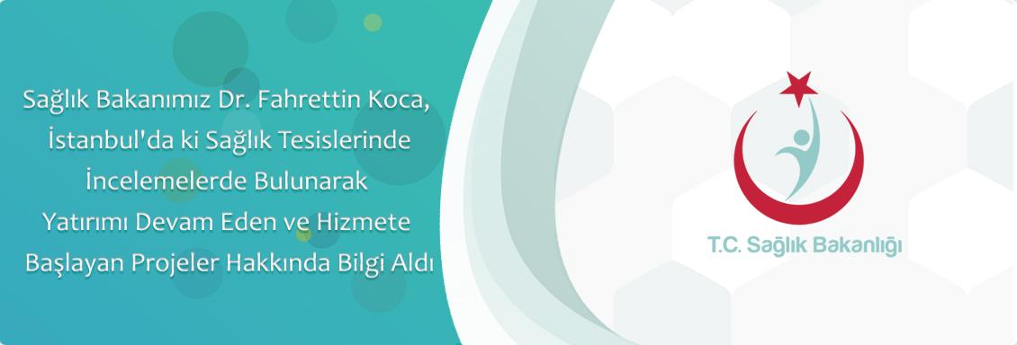 Sağlık Bakanımız Dr. Fahrettin Koca, İstanbul'da ki Sağlık Tesislerinde İncelemelerde Bulunarak Yatırımı Devam Eden ve Hizmete Başlayan Projeler Hakkında Bilgi Aldı