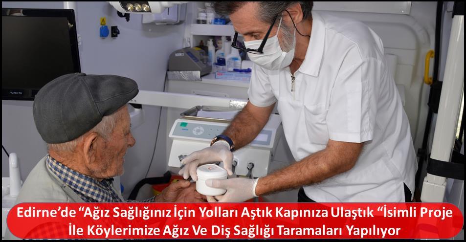 """Edirne'de """"Ağız Sağlığınız İçin Yolları Aştık Kapınıza Ulaştık """"İsimli Proje İle Köylerimize Ağız Ve Diş Sağlığı Taramaları Yapılıyor"""