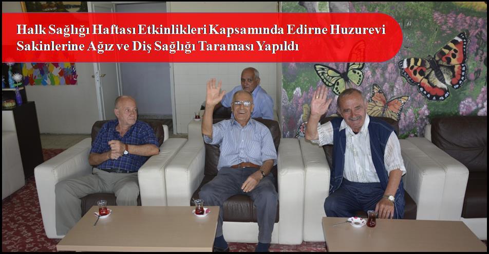 Halk Sağlığı Haftası Etkinlikleri Kapsamında Edirne Huzurevi Sakinlerine Ağız ve Diş Sağlığı Taraması Yapıldı