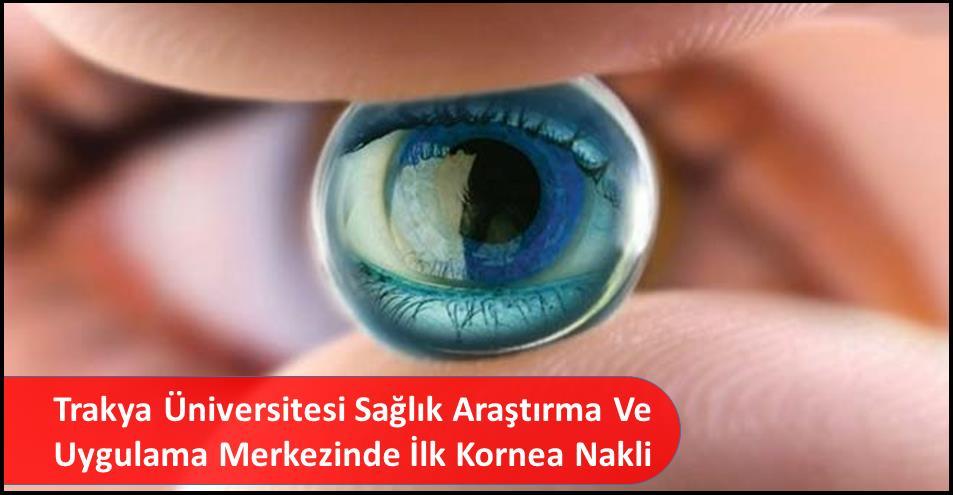 Trakya Üniversitesi Sağlık Araştırma ve Uygulama Merkezinde İlk Kornea Nakli
