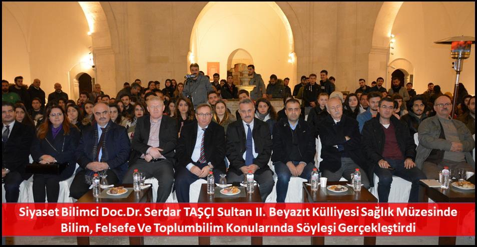 Siyaset Bilimci Doc.Dr. Serdar TAŞÇI Sultan II. Beyazıt Külliyesi Sağlık Müzesinde Bilim, Felsefe Ve Toplumbilim Konularında Söyleşi Gerçekleştirdi