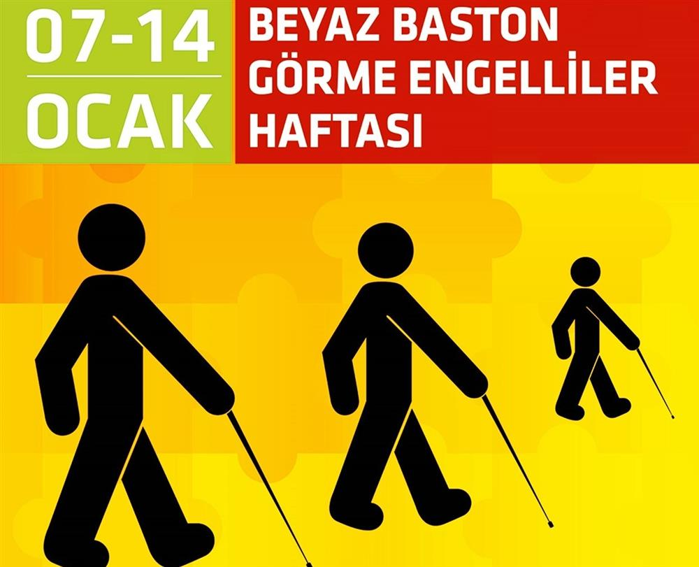 7-14 OCAK BEYAZ BASTON GÖRME ENGELLİLER HAFTASI