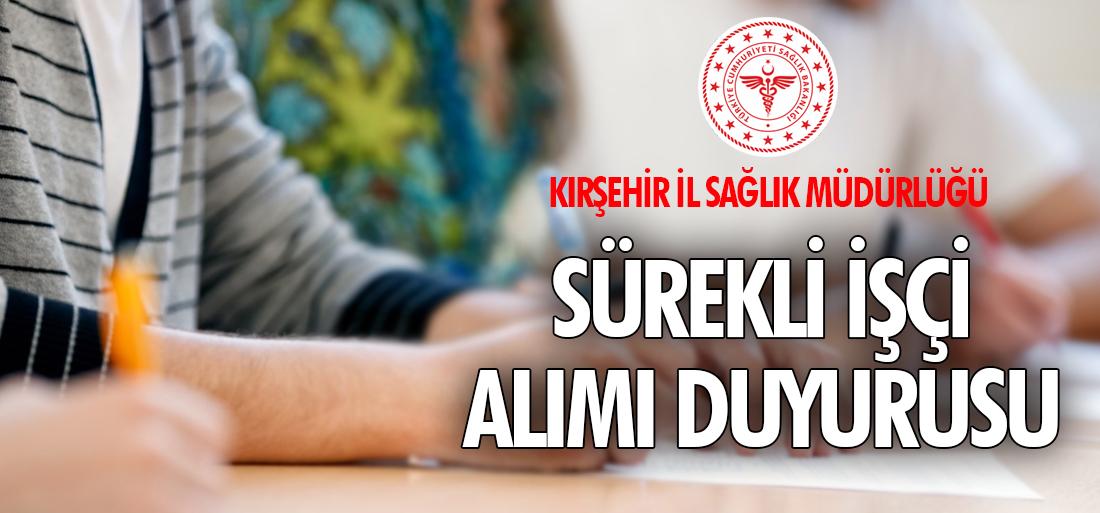 Kırşehir İl Sağlık Müdürlüğü Sürekli İşçi Alımı Duyurusu