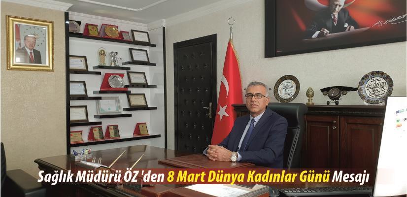 İl Sağlık Müdürü Uzm. Dr. Erdoğan ÖZ 'den 8 Mart Dünya Kadınlar Günü Mesajı