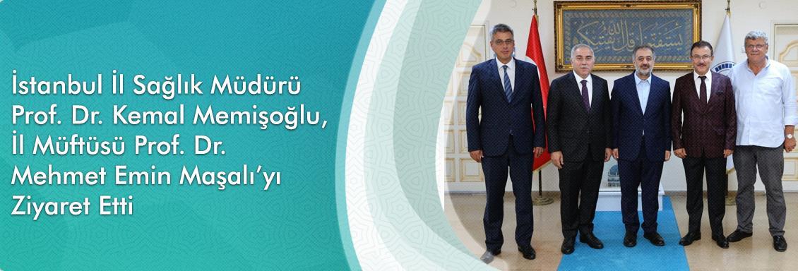 İstanbul İl Sağlık Müdürü Prof. Dr. Kemal Memişoğlu, İl Müftüsü Prof. Dr. Mehmet Emin Maşalı'yı Ziyaret Etti