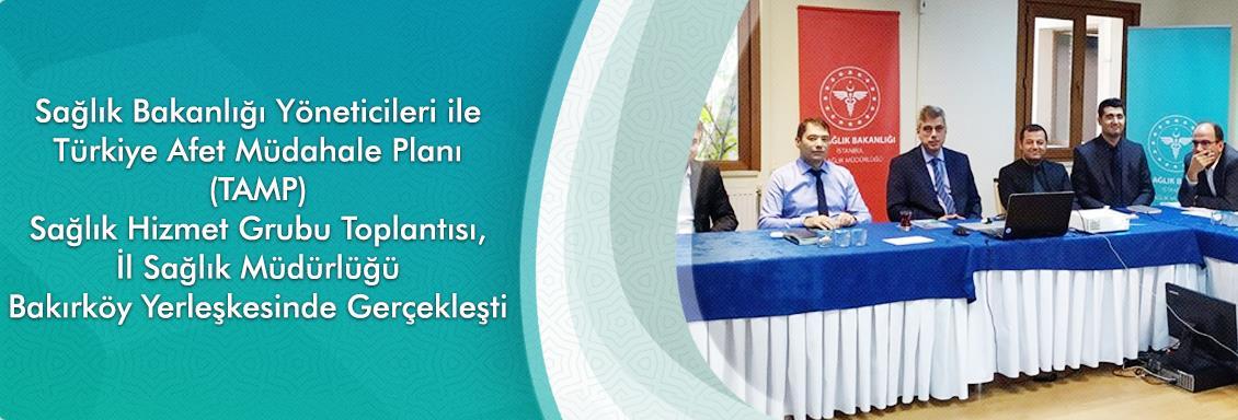 Sağlık Bakanlığı Yöneticileri ile Türkiye Afet Müdahale Planı (TAMP) Sağlık Hizmet Grubu Toplantısı, İl Sağlık Müdürlüğü Bakırköy Yerleşkesinde Gerçekleşti