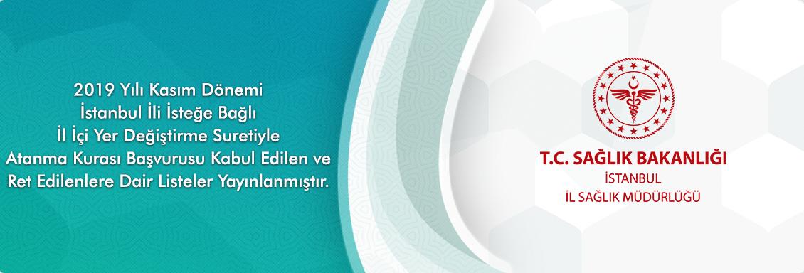 2019 Yılı Kasım Dönemi İstanbul İli İsteğe Bağlı İl İçi Yer Değiştirme Suretiyle Atanma Kurası Başvurusu Kabul Edilen ve Ret Edilenlere Dair Listeler Yayınlanmıştır.