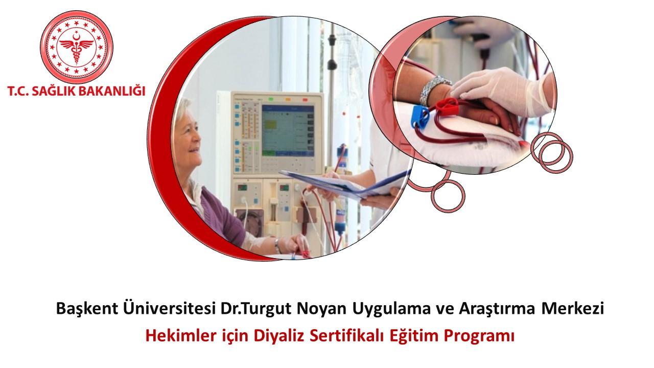 Hekimler için Diyaliz Sertifikalı Eğitim Programı (Başkent Üniversitesi Dr. Turgut Noyan Uygulama ve Araştırma Merkezi)