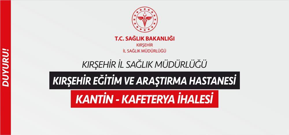 Kırşehir Eğitim ve Araştırma Hastanesi Kantin - Kafeterya İhalesi