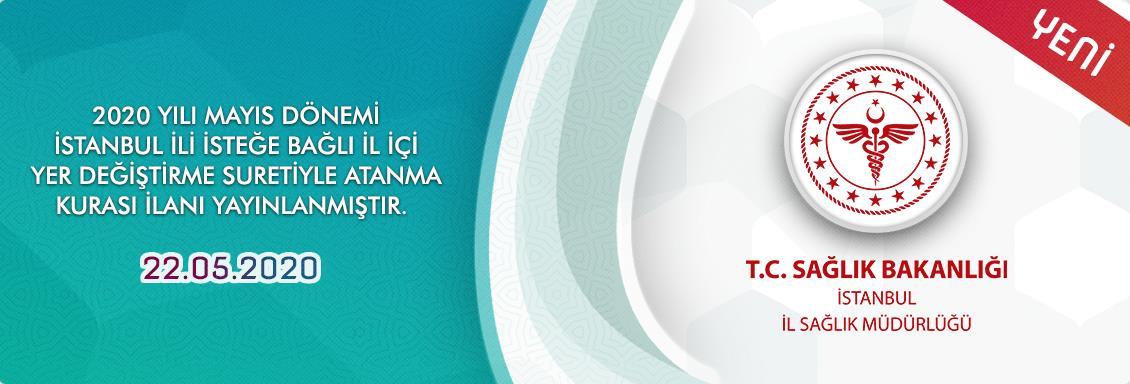 2020 Yılı Mayıs Dönemi İstanbul İli İsteğe Bağlı İl İçi Yer Değiştirme Suretiyle Atanma Kurası İlanı Yayınlanmıştır. 22.05.2020