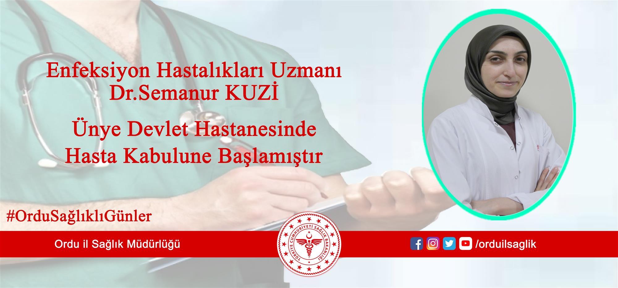 Enfeksiyon Hastalıkları Uzmanı Dr.Semanur KUZİ Ünye Devlet Hastanesinde Hasta Kabulüne Başlamıştır.