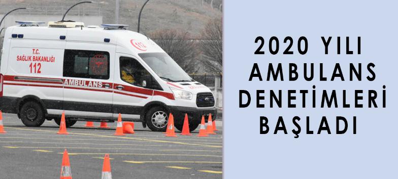 2020 Yılı Ambulans Denetimleri Başladı
