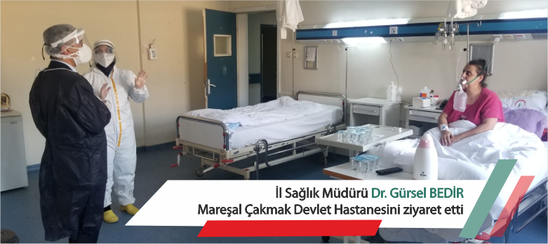 İl Sağlık Müdürü Dr. Gürsel BEDİR Mareşal Çakmak Devlet Hastanesini ziyaret etti