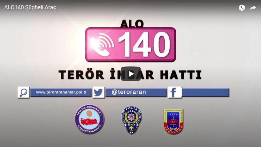 Alo 140 Dikkatli Komşu                     TERÖR İHBAR HATTI