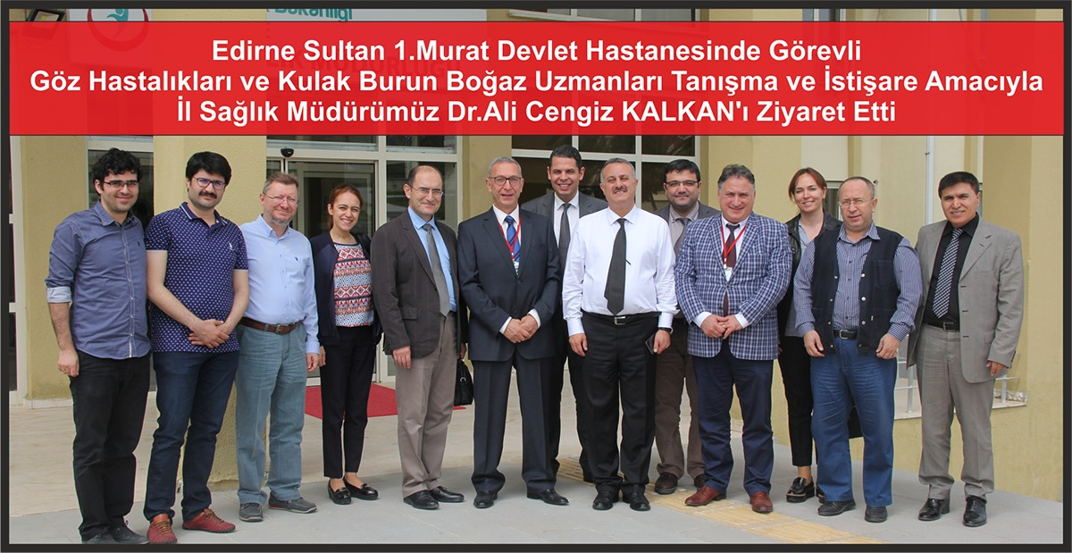 Edirne Sultan 1. Murat Devlet Hastanesinde Görevli Göz Hastalıkları ve Kulak Burun Boğaz Uzmanları Tanışma Ve İstişare Amacıyla İl Sağlık Müdürümüz Dr.Ali Cengiz KALKAN'ı Ziyaret Etti