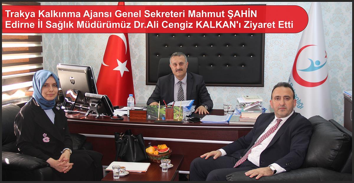 Trakya Kalkınma Ajansı Genel Sekreteri Mahmut ŞAHİN Edirne İl Sağlık Müdürümüz Dr.Ali Cengiz KALKAN'ı Ziyaret Etti